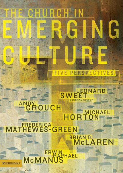 The Church in Emerging Culture: Five Perspectives By: Andy   Crouch,Brian D.   McLaren,Erwin Raphael   McManus,Frederica   Mathewes-Green,Leonard   Sweet,Michael S.   Horton