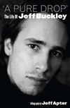 A Pure Drop' The Life Of Jeff Buckley: