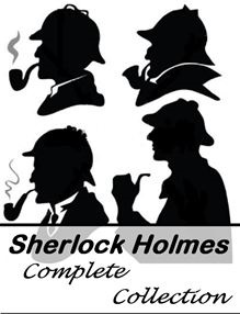 The Complete Sherlock Holmes Collection And Tales Of Terror And Mystery with Active TOC By: Sir Arthur Conan Doyle