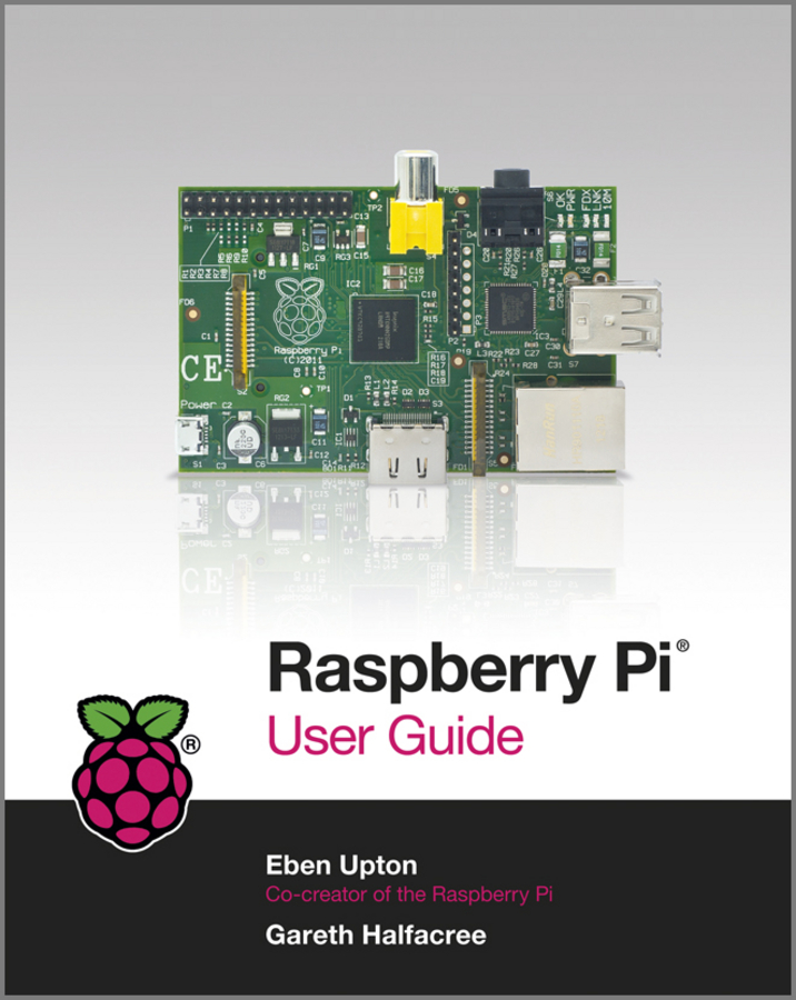 Raspberry Pi User Guide By: Eben Upton,Gareth Halfacree