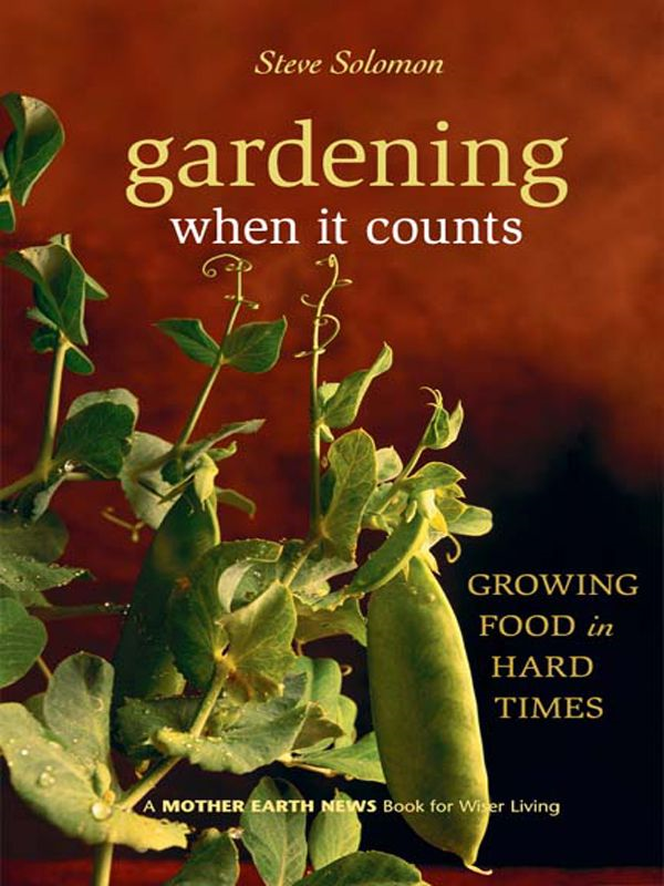 Gardening When It Counts By: Steve Solomon