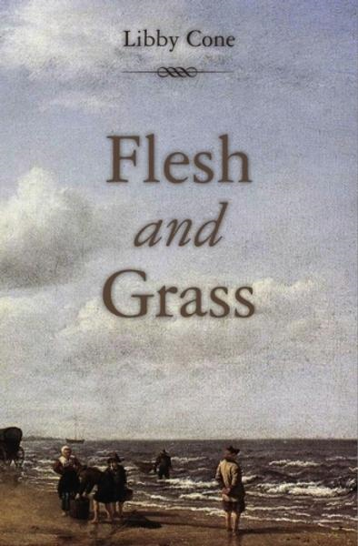 Flesh and Grass By: Libby Cone