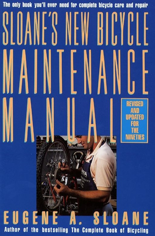 Sloane's New Bicycle Maintenance Manual By: Eugene Sloane