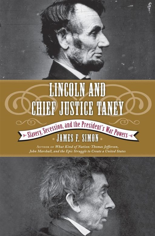 Lincoln and Chief Justice Taney By: James F. Simon