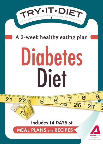 Try-It Diet: Diabetes Diet: A two-week healthy eating plan By: Editors of Adams Media