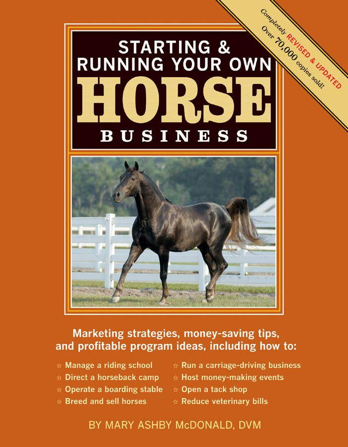 Starting & Running Your Own Horse Business By: Mary Ashby McDonald