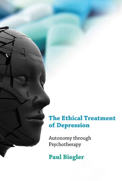 The Ethical Treatment of Depression: Autonomy through Psychotherapy By: Paul Biegler