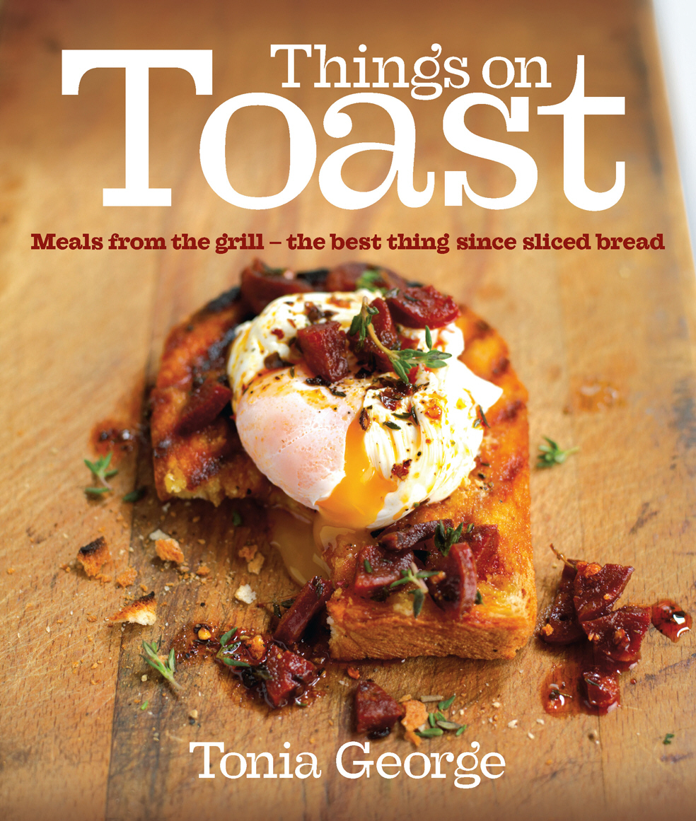 Things on Toast Meals from the grill - the best thing since sliced bread