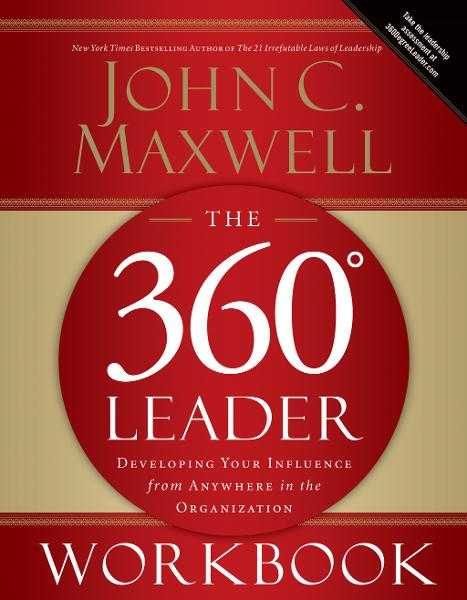 The 360 Degree Leader Workbook By: John C. Maxwell