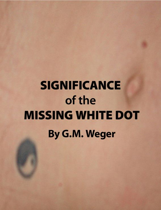 Significance of the Missing White Dot By: GM Weger