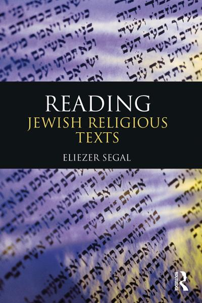 Reading Jewish Religious Texts By: Eliezer Segal
