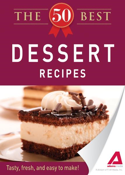 The 50 Best Dessert Recipes: Tasty, fresh, and easy to make!