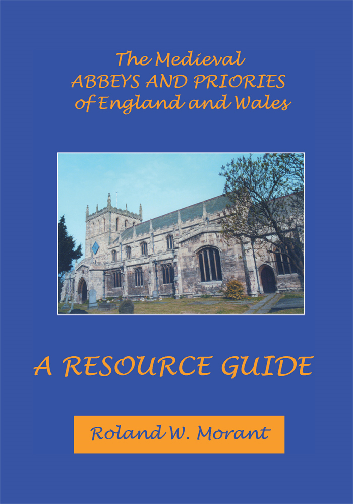 The Medieval Abbeys of England and Wales By: Roland W. Morant