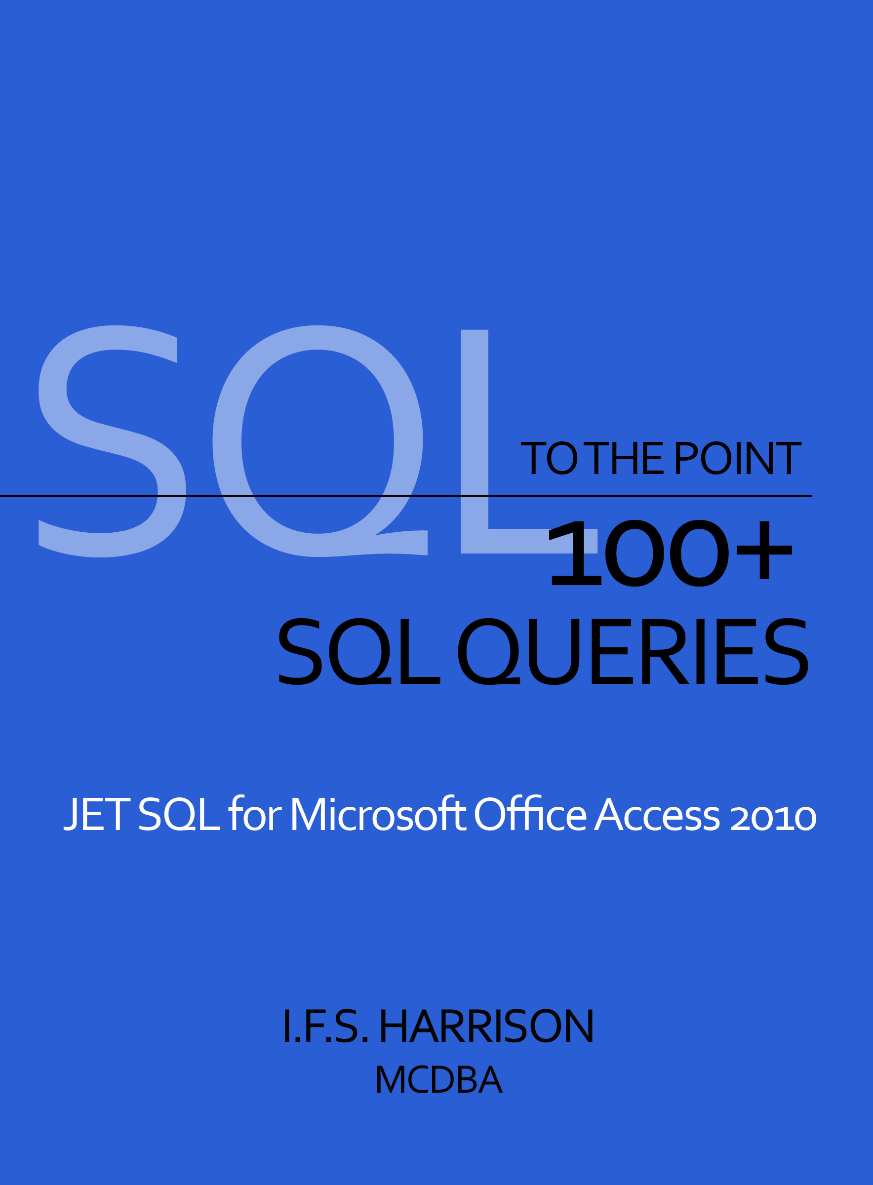To The Point… 100+ SQL Queries Jet SQL for Microsoft Office Access 2010