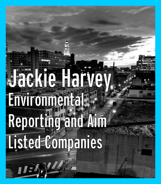 ENVIRONMENTAL REPORTING  AND AIM LISTED COMPANIES By: Jackie Harvey