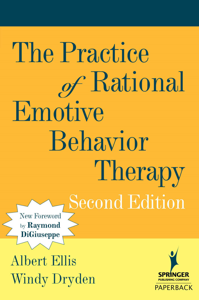 The Practice of Rational Emotive Behavior Therapy By: Albert Ellis, PhD,Windy Dryden, PhD
