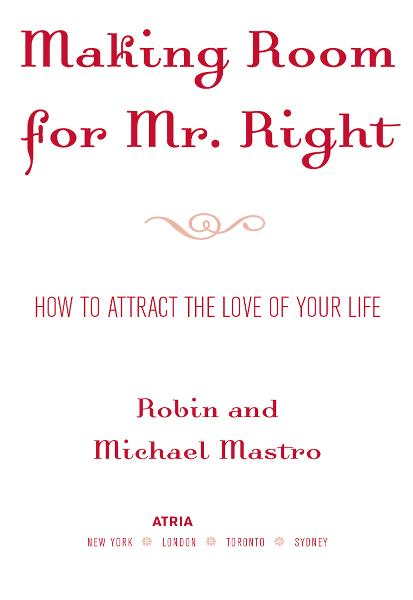 Making Room for Mr. Right By: Michael Mastro,Robin Mastro