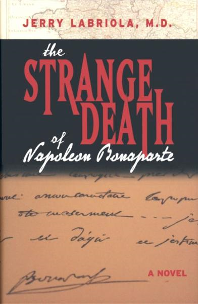 The Strange Death of Napoleon Bonaparte By: Jerry Labriola, M.D.