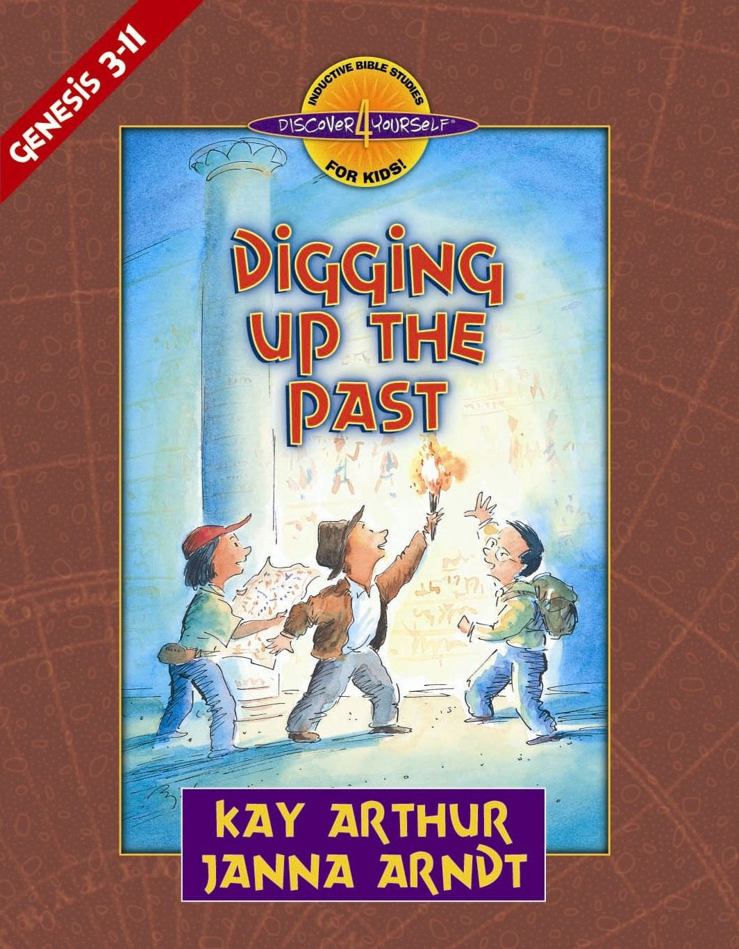 Digging Up the Past By: Kay Arthur, Janna Arndt