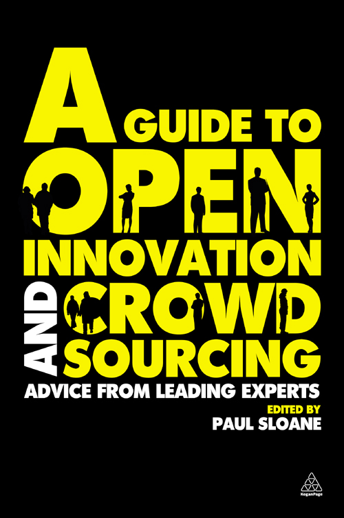 A Guide to Open Innovation and Crowdsourcing: Advice from Leading Experts in the Field By: Paul Sloane