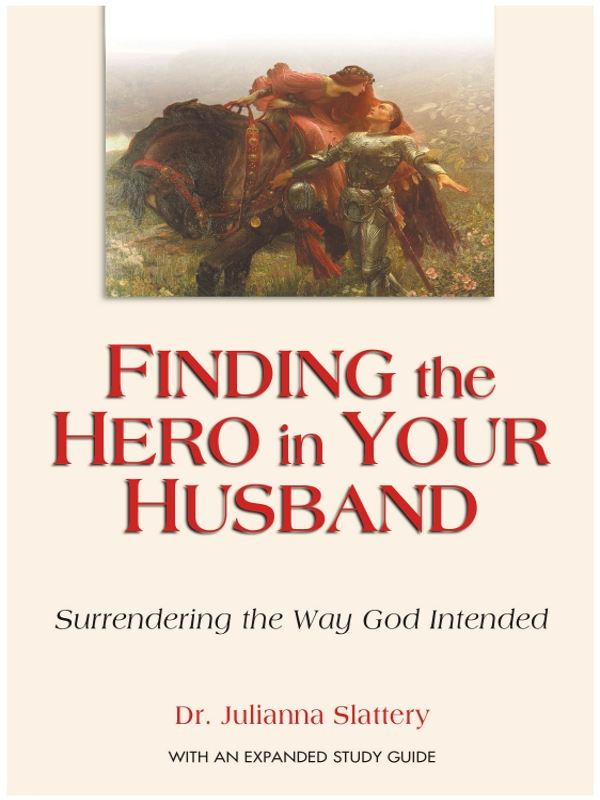Finding the Hero in Your Husband By: Julianna Slattery
