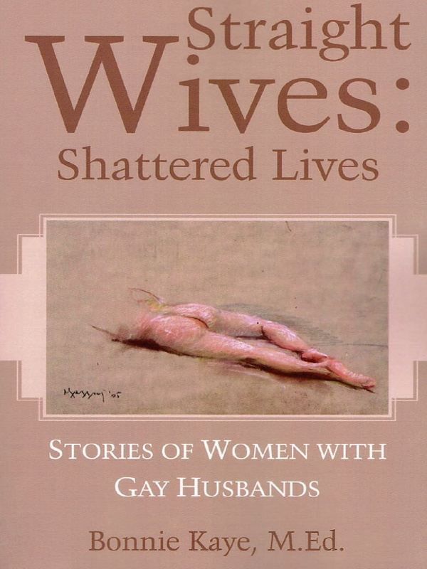 Straight Wives Shattered Lives: Stories of Women with Gay Husbands By: Bonnie Kaye