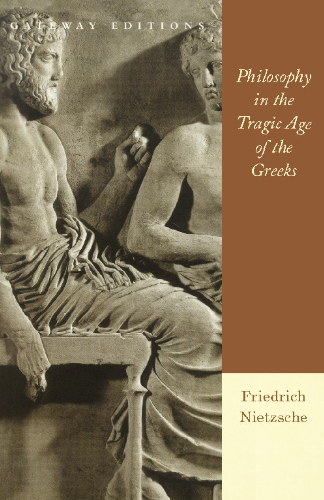 Philosophy in the Tragic Age of the Greeks By: Friedrich Wilhelm Nietzsche