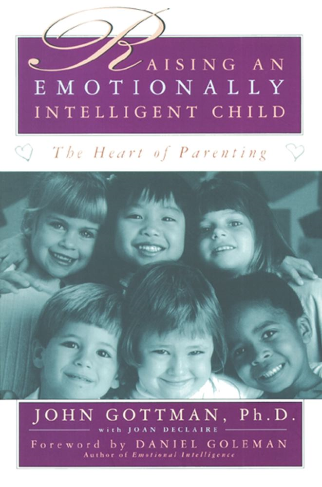 Raising An Emotionally Intelligent Child By: John, PhD Gottman