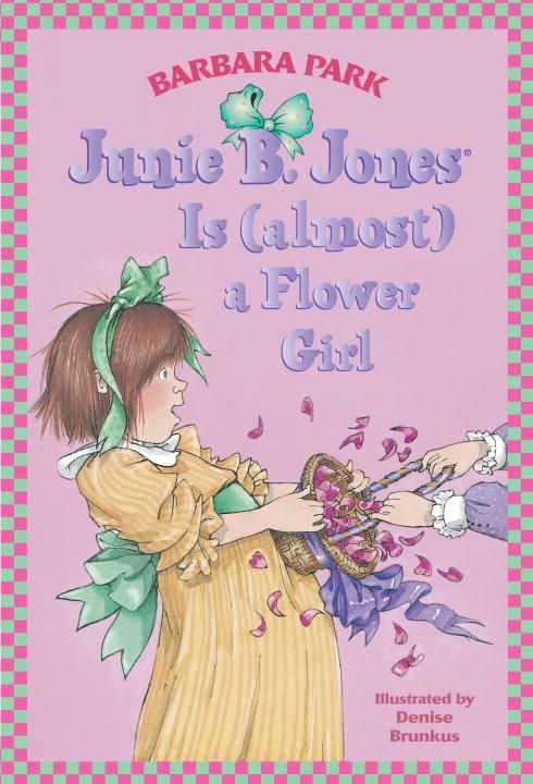 Junie B. Jones Is (almost) a Flower Girl By: Barbara Park,Denise Brunkus