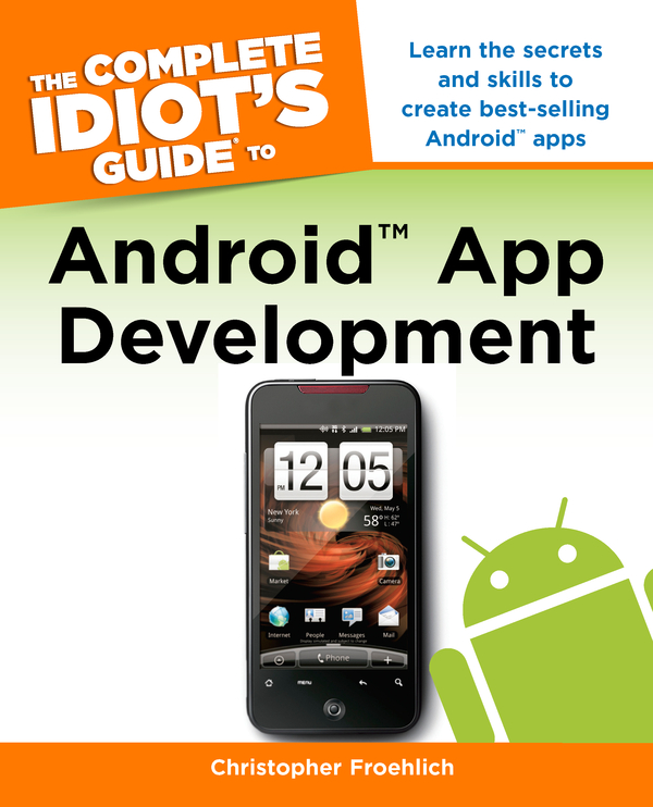 The Complete Idiot's Guide to Android App Development By: Christopher Froehlich
