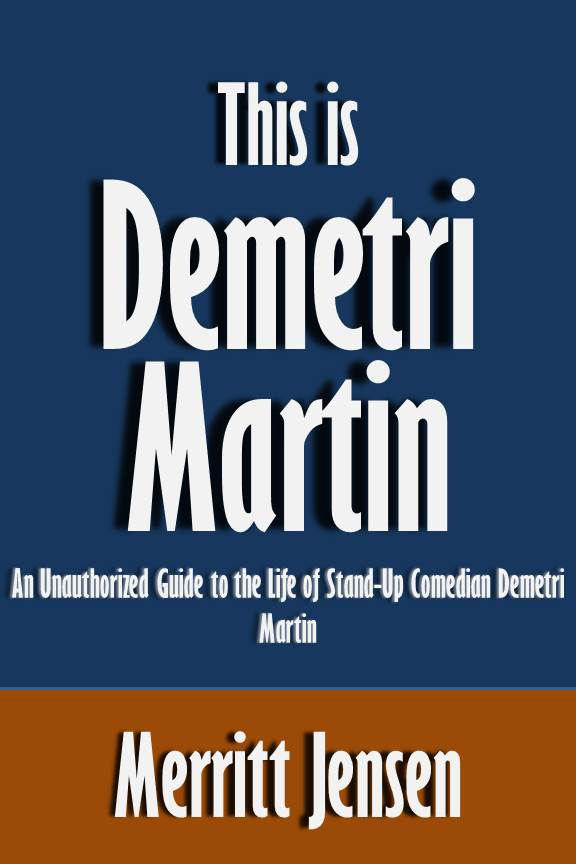 This is Demetri Martin: An Unauthorized Guide to the Life of Stand-Up Comedian Demetri Martin [Article]