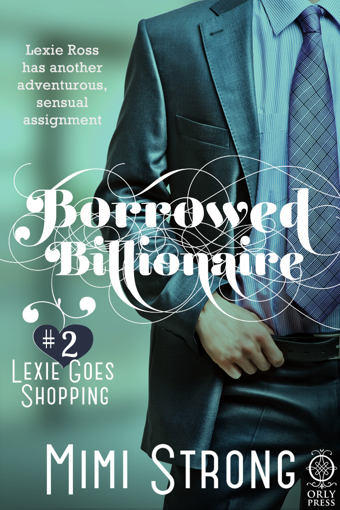 Borrowed Billionaire #2 Lexie Goes Shopping (Erotic Romance)