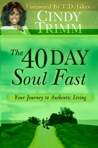 The 40 Day Soul Fast: Your Journey to Authentic Living By: Cindy Trimm,T. D. Jakes