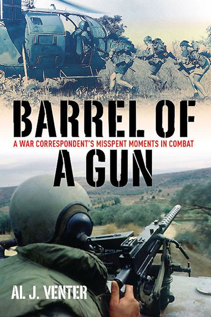 Barrel Of A Gun A War Correspondent's Misspent Moments In Combat By: Venter Al J.