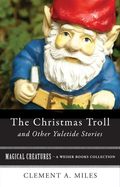 The Christmas Troll and Other Yuletide Stories By: Miles, Clement A.