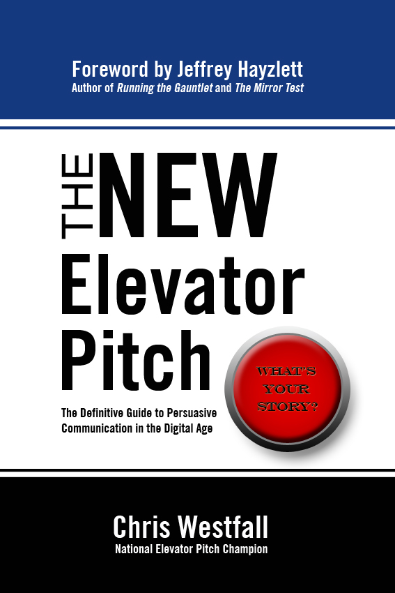 The New Elevator Pitch: The Definitive Guide to Persuasive Communication in the Digital Age