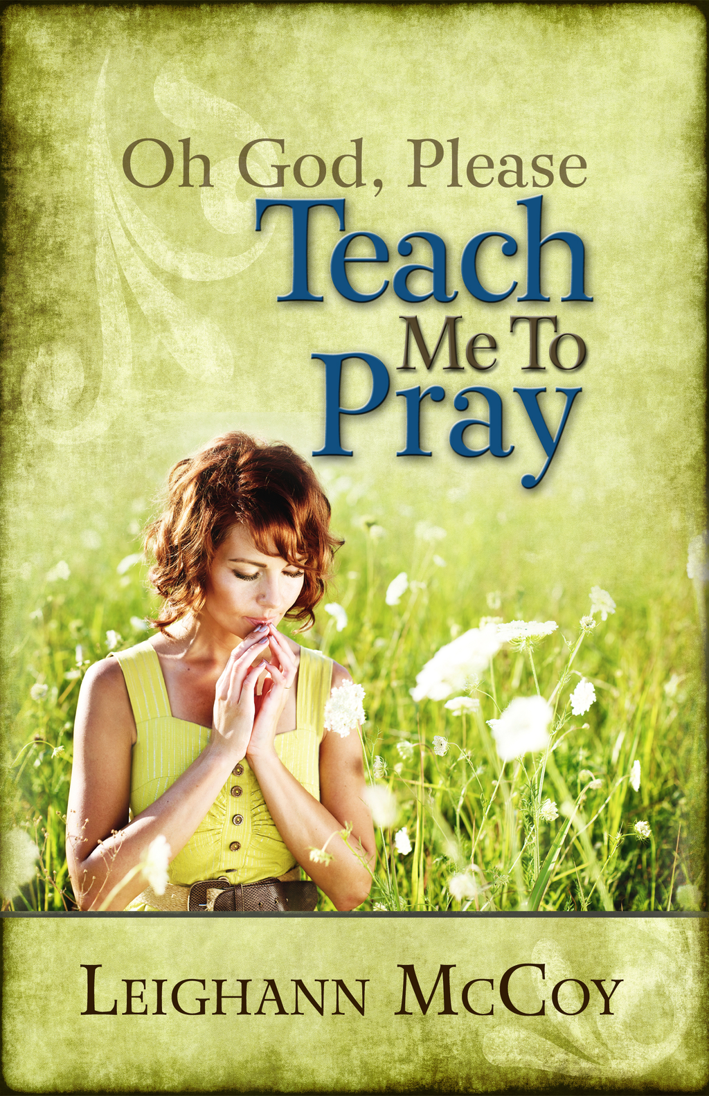 Oh God, Please: Teach Me to Pray