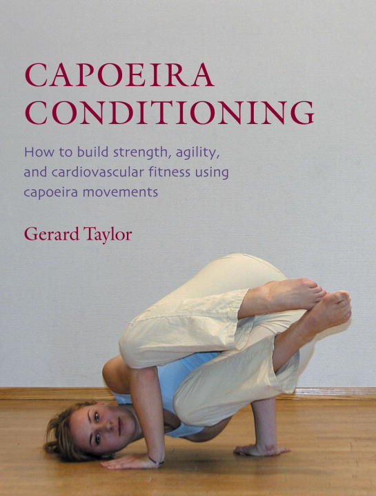 Capoeira Conditioning By: Gerard Taylor