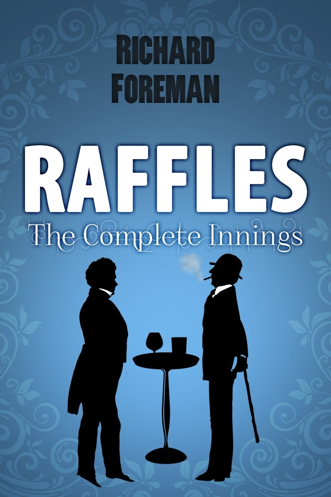 Raffles: The Complete Innings By: Richard Foreman