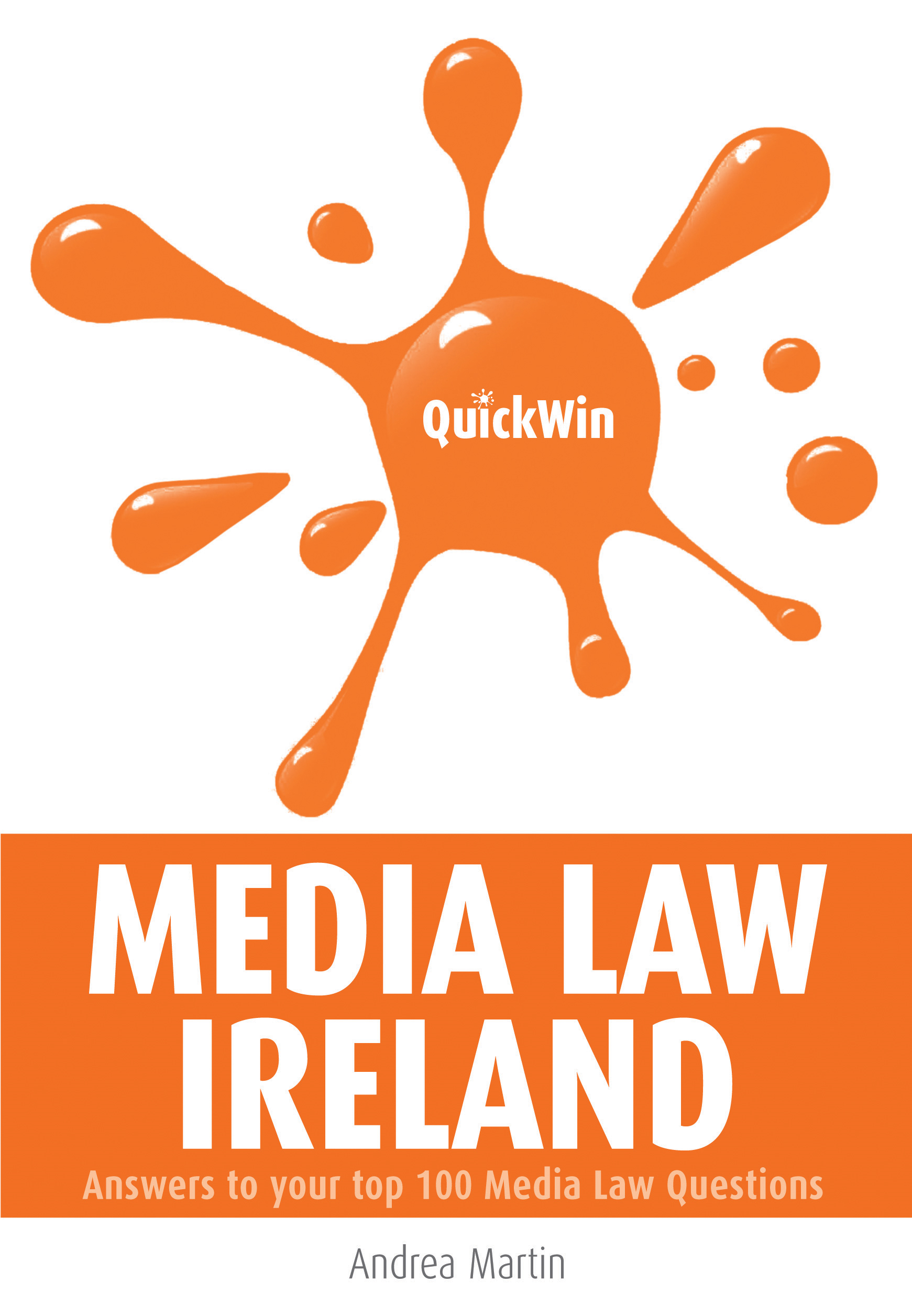 Quick Win Media Law Ireland: Answers to your top 100 Media Law questions By: Andrea Martin