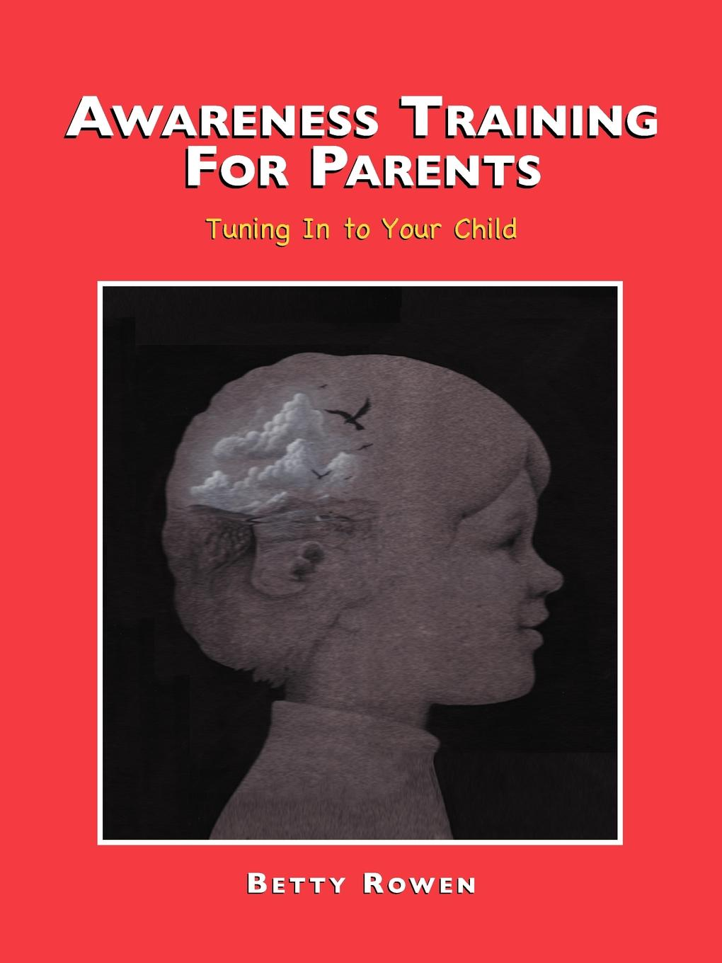 Tuning Into Your Child: Awarness Training for Parents By: Betty Rowen
