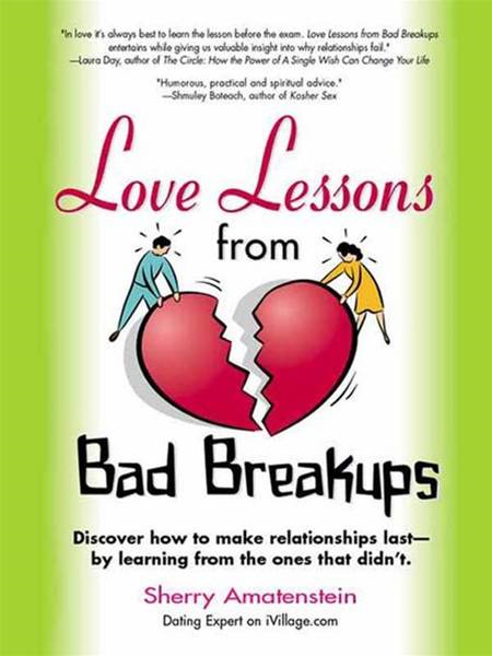 Love Lessons from Bad Breakups By: Sherry Amatenstein
