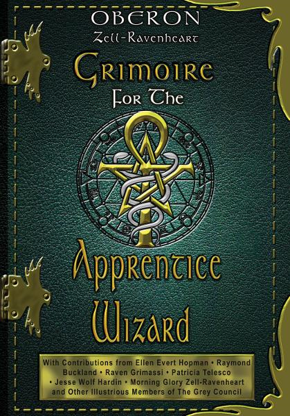 Grimoire for the Apprentice Wizard By: Oberon Zell-Ravenheart