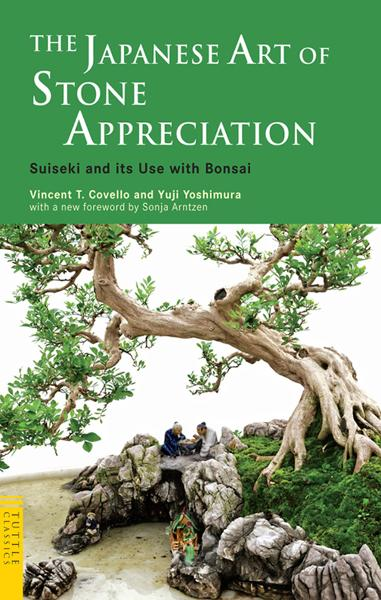 The Japanese Art of Stone Appreciation: Suiseki and its Use with Bonsai By: Vincent T. Covello,Yuji Yoshimura