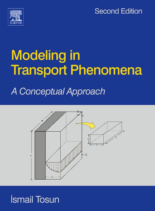 Modeling in Transport Phenomena: A Conceptual Approach By: Tosun, Ismail
