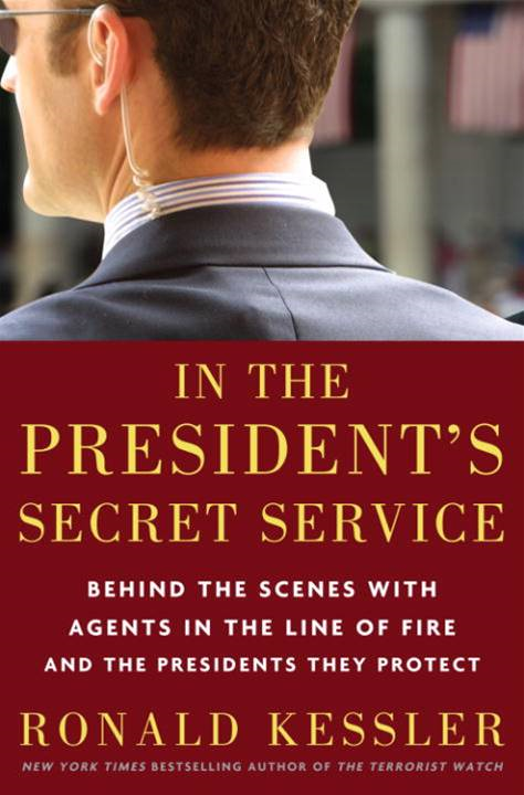 In the President's Secret Service By: Ronald Kessler