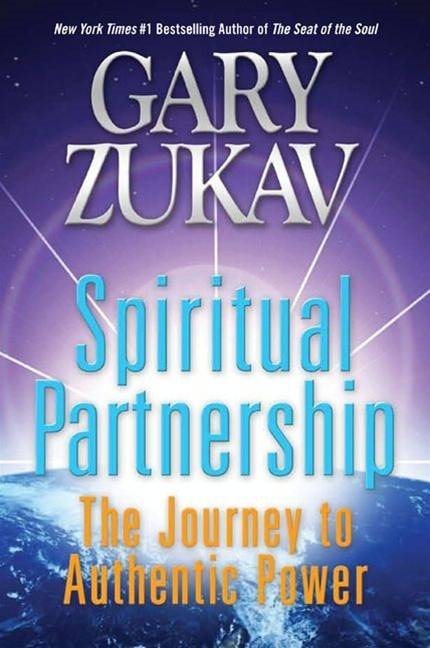 Spiritual Partnership: The Journey to Authentic Power By: Gary Zukav