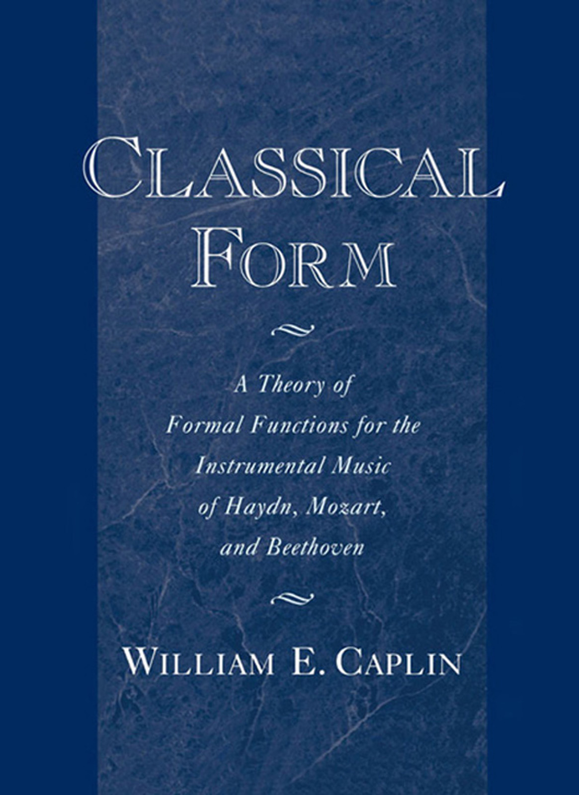 Classical Form:A Theory of Formal Functions for the Instrumental Music of Haydn, Mozart, and Beethoven