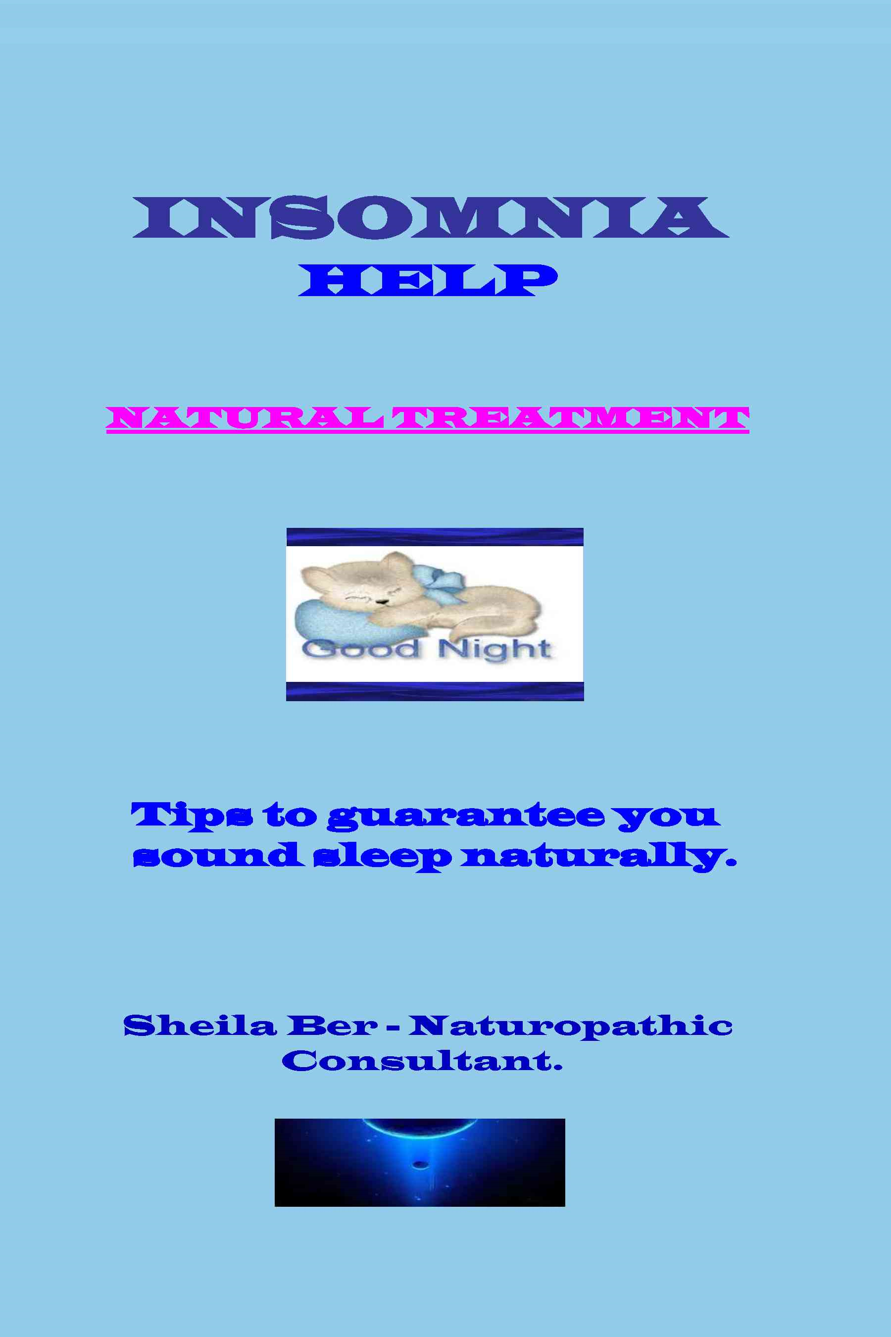 INSOMNIA HELP - NATURAL TREATMENT - Author: SHEILA BER - Naturopathic Consultant.