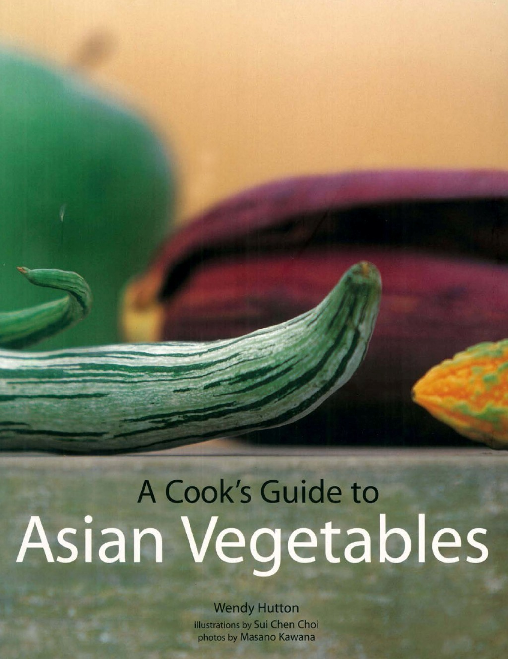 A Cook's Guide to Asian Vegetables By: Wendy Hutton,Sui Chen Choi